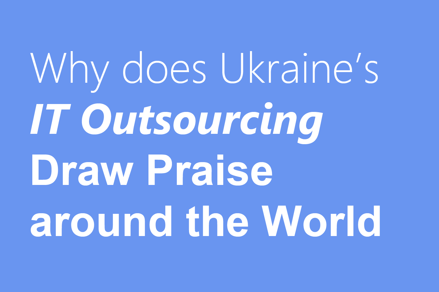 Ukraine's IT Outsourcing Draws Praise around the World and Here is Why